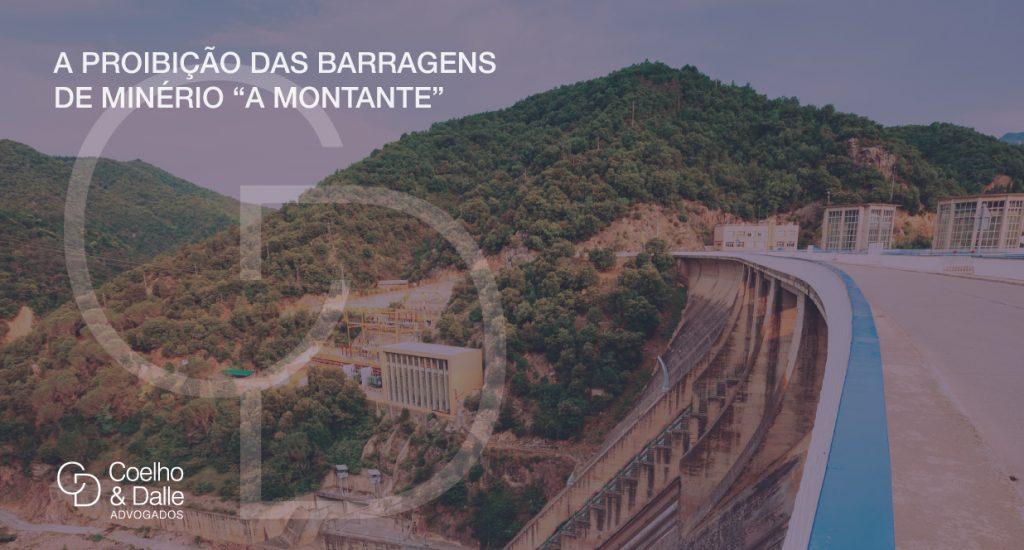 """A proibição das barragens de minério """"a montante"""" - Coelho & Dalle Advogados"""