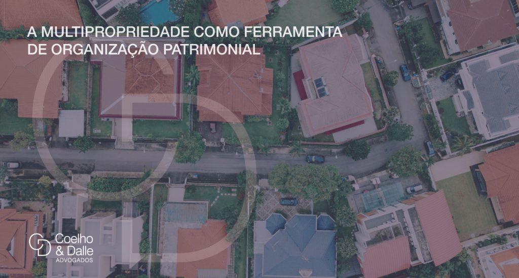 A multipropriedade como ferramenta de organização patrimonial - Coelho & Dalle