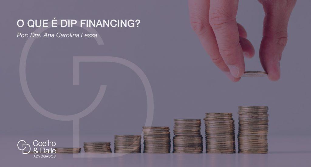 O que é DIP Financing? - Coelho & Dalle