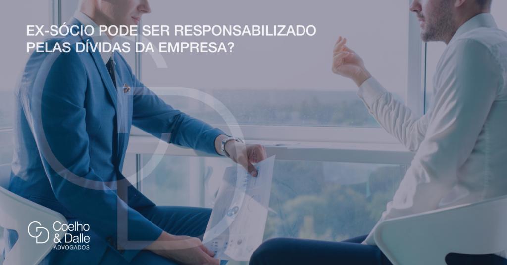 Ex-sócio pode ser responsabilizado pelas dívidas da empresa? - Coelho & Dalle