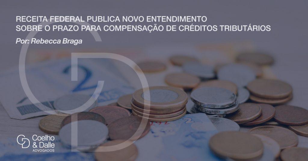 Receita Federal publica novo entendimento sobre o prazo para compensação de créditos tributário - Coelho & Dalle