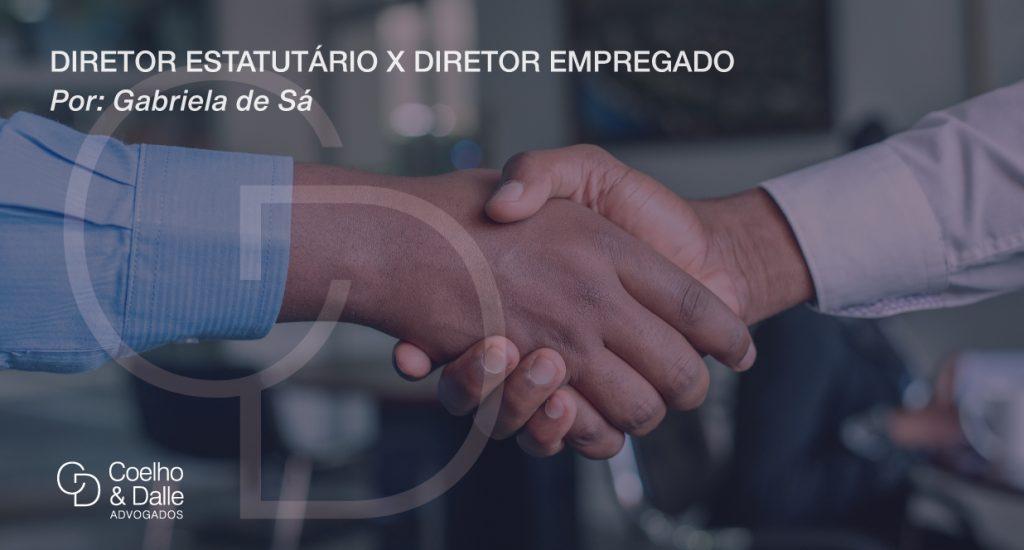 Diretor estatutário x Diretor empregado - Coelho & Dalle