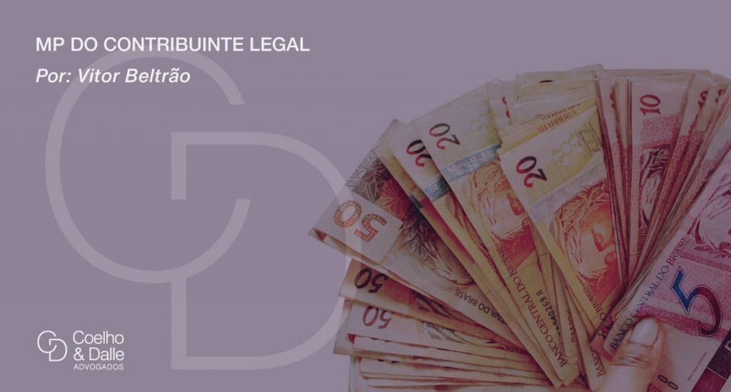 """""""MP do Contribuinte Legal"""", a nova possibilidade de regularização de dívidas com a União - Coelho & Dalle"""