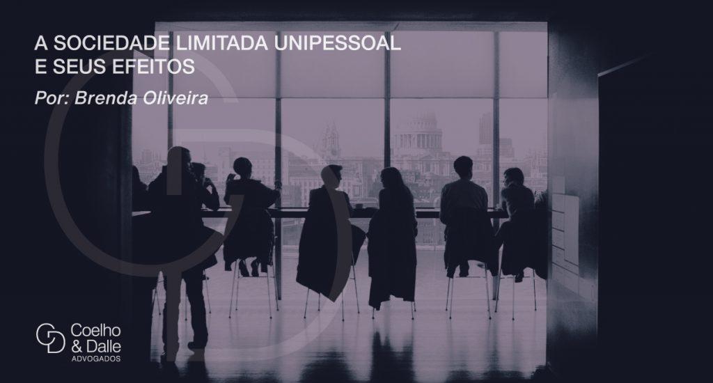 A sociedade limitada unipessoal e seus efeitos - Coelho & Dalle