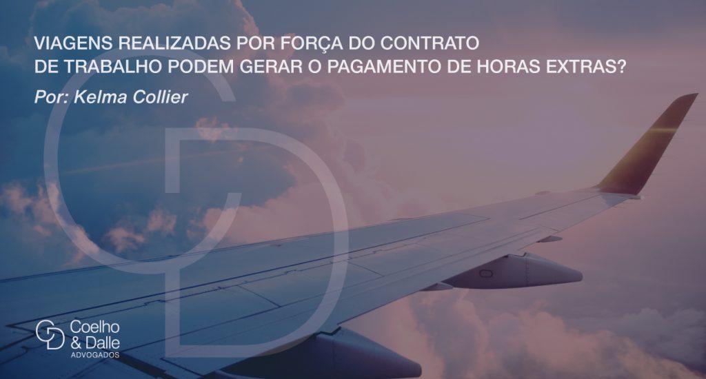 Viagens realizadas por força do contrato de trabalho podem gerar o pagamento de horas extras? - Coelho & Dalle