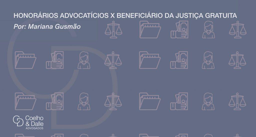 Honorários advocatícios x Beneficiário da Justiça Gratuita - Coelho & Dalle