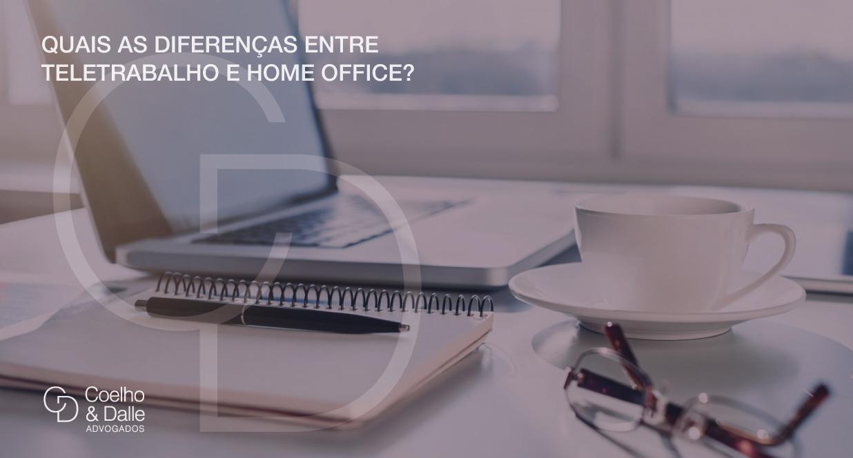 Quais as diferenças entre teletrabalho e home office? - Coelho & Dalle Advogados