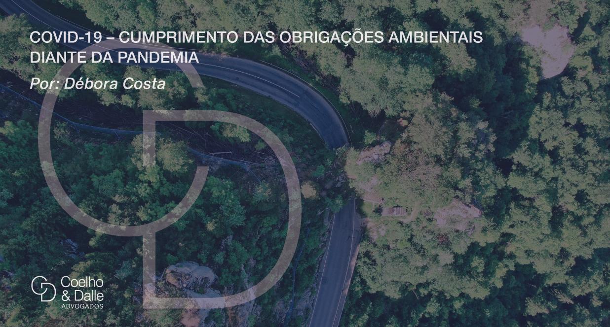 COVID-19 – Cumprimento das obrigações ambientais diante da pandemia - Coelho & Dalle Advogados