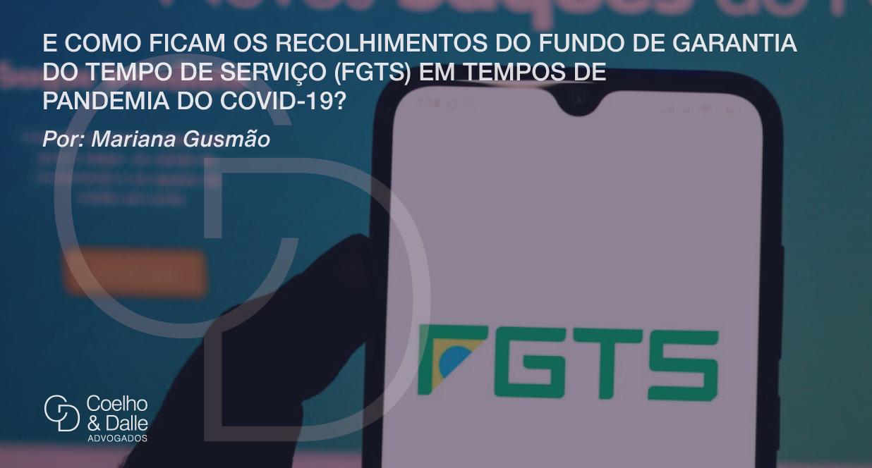 E como ficam os recolhimentos do Fundo de Garantia do Tempo de Serviço (FGTS) em tempos de pandemia do Covid-19? - Coelho & Dalle Advogados