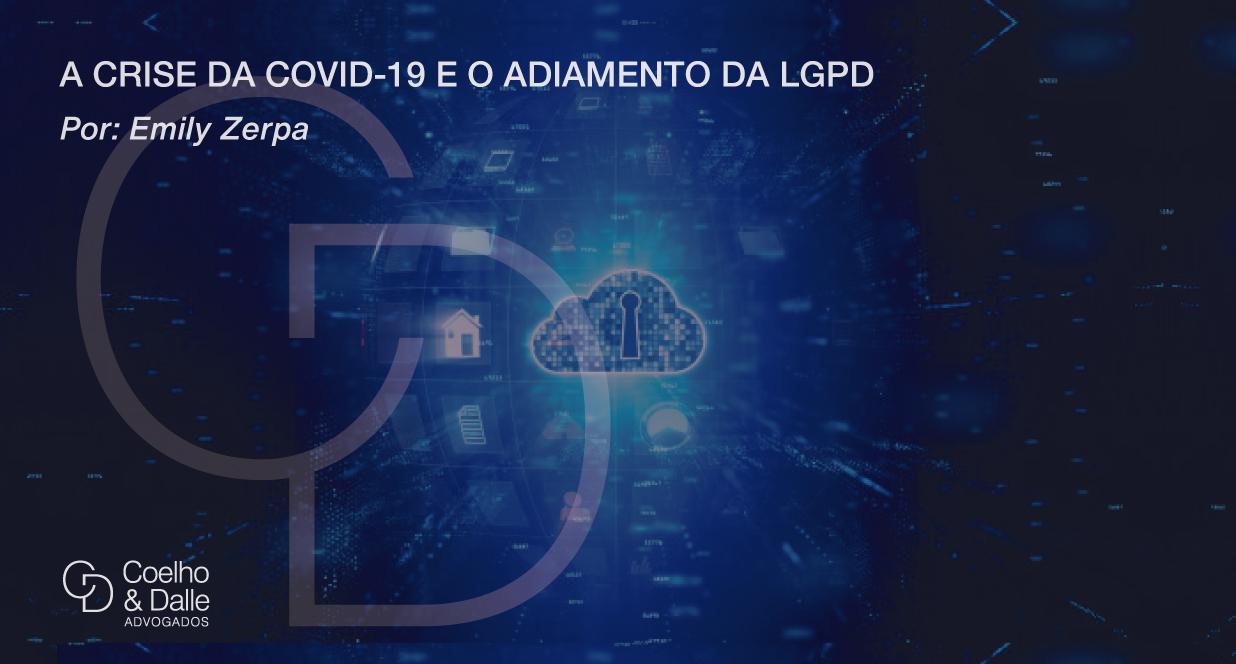 A crise da Covid-19 e o adiamento da LGPD - Coelho & Dalle Advogados