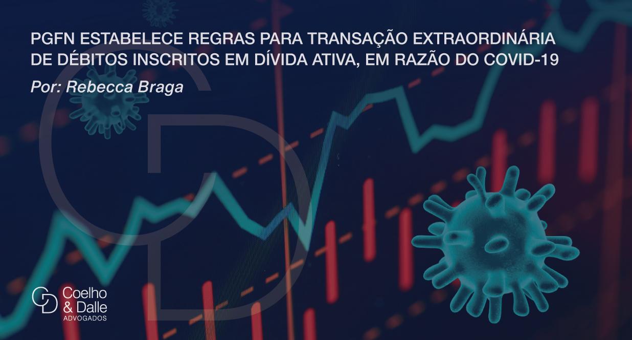 PGFN estabelece regras para transação extraordinária de débitos inscritos em dívida ativa, em razão do COVID-19 - Coelho & Dalle Advogados