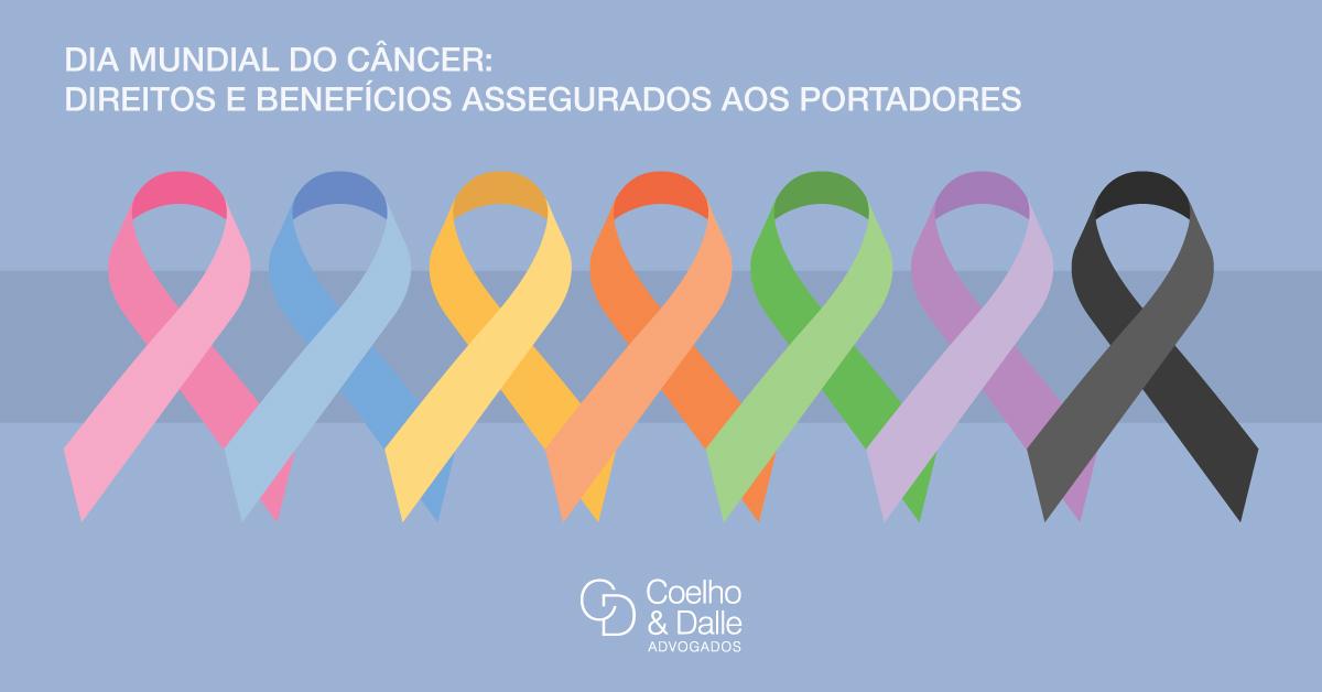 Dia Mundial do Câncer: direitos e benefícios assegurados aos portadores - Coelho & Dalle